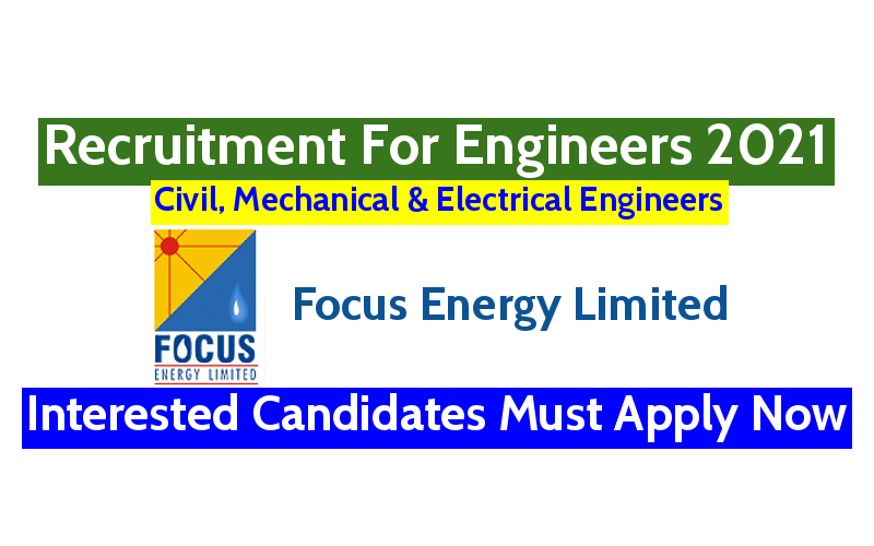 Focus Energy Limited Recruitment For Civil Mechanical Electrical Engineers Interested Candidates Must Apply Now