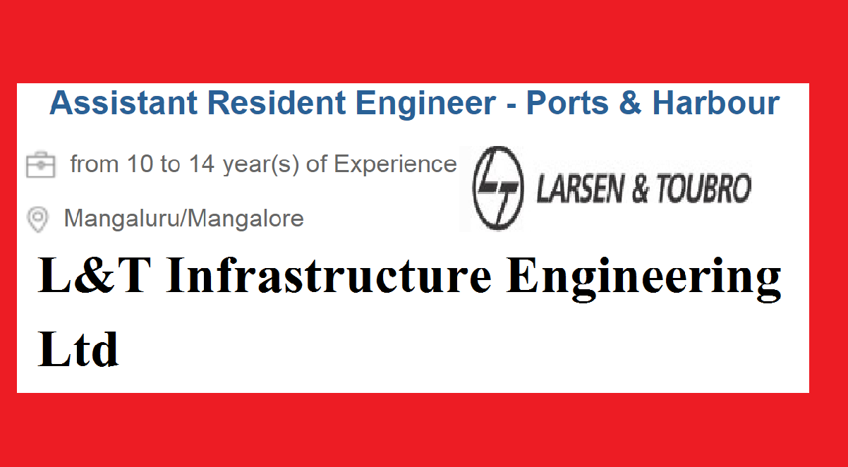 L&T Infrastructure Engineering Ltd. Recruitment II Resident Engineer - Ports and Harbor II