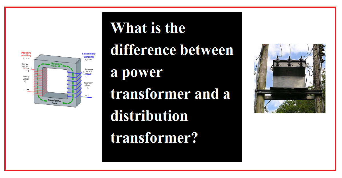 difference between a power transformer and a distribution transformer